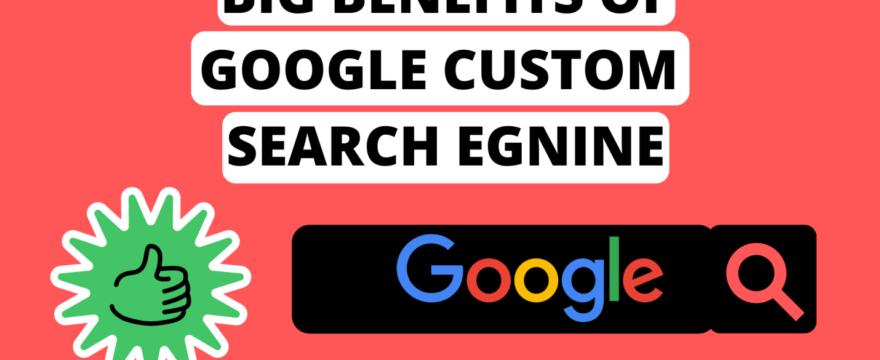 Big Benefits of Using Google Custom Search Engine