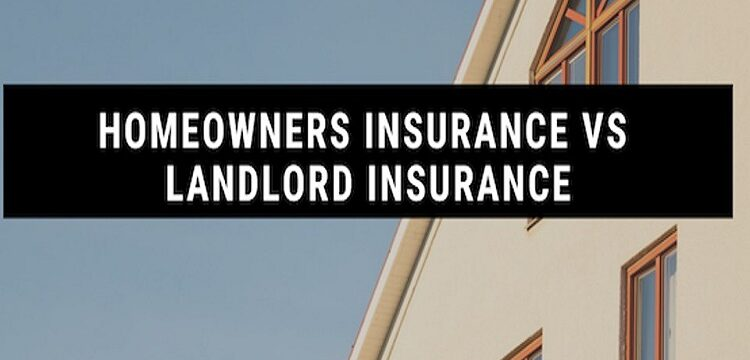 Should I Choose Homeowners Insurance or Landlord Insurance for a Rental Property?